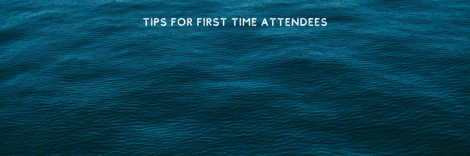 TIPS FOR FIRST TIME ATTENDEE